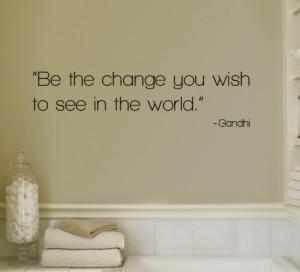 Change - Ghandi